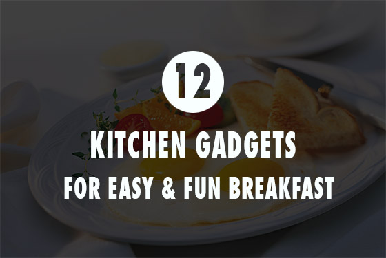 Breakfast Easy and Fun: 12 Innovative Kitchen Gadgets